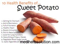 Sweet potatoes are rich source of dietary fiber, anti-oxidants, vitamins, and minerals. Cure blood pressure,cancer,heart problems,digestion,vision etc.
