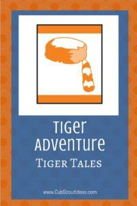 Check out these fun ideas to help the Tiger Cub Scouts complete the Tiger Tales adventure.