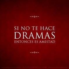 Amistad frases -- No dramas-- muy cierto!!!