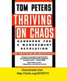 Thriving on Chaos Thomas J. Peters ,   ,  , ASIN: B001EC09VS , tutorials , pdf , ebook , torrent , downloads , rapidshare , filesonic , hotfile , megaupload , fileserve