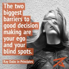 the two biggest barriers to good decision making are your ego and your blind spots Ego Quotes, Wisdom Quotes, Life Quotes, Girl Boss Quotes, Woman Quotes, Decision Making Quotes, Role Model Quotes, John Maxwell Quotes, Ray Dalio