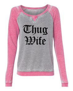 Thug Wife super soft burnout style womens pullover sweatshirt ladies girls