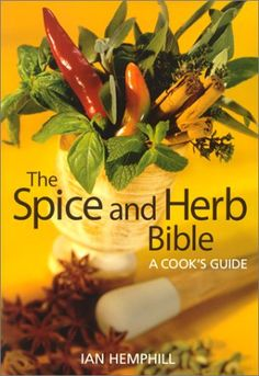 The Spice and Herb Bible: A Cook's Guide - http://spicegrinder.biz/the-spice-and-herb-bible-a-cooks-guide-2/