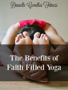 Why you should give Holy Yoga a try!!! The benefits of faith filled yoga!