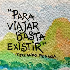 """""""Para viajar, basta existir"""" #FernandoPessoa"""