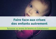 Faire face aux crises des enfants autrement : raisonner en termes de besoins et d'attachement