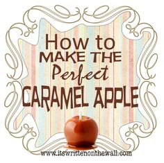 You've got to see these tips for the perfect caramel apple. Have never seen or heard them before.