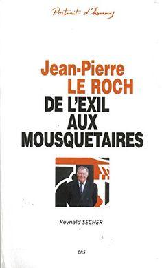 Jean-Pierre le Roch - de l'Exil aux Mousquetaires de Reynald Secher http://www.amazon.fr/dp/2950624162/ref=cm_sw_r_pi_dp_ossNub1ARF1ZK