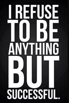 Affirmations. Stubbornness. Success!