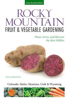 Rocky Mountain Fruit & Vegetable Gardening: Plant, Grow, and Harvest the Best Edibles - Colorado, Idaho, Montana, Utah & Wyoming (Fruit & Vegetable Gardening Guides) by Quarto http://www.amazon.com/dp/1591866138/ref=cm_sw_r_pi_dp_bibFub1YCPBXW