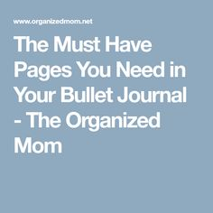 The Must Have Pages You Need in Your Bullet Journal - The Organized Mom