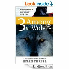 AmazonSmile: Three Among the Wolves: A Couple and their Dog Live a Year with Wolves in the Wild eBook: Helen Thayer: Books