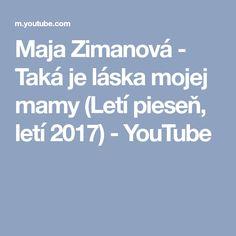 Maja Zimanová - Taká je láska mojej mamy (Letí pieseň, letí 2017) - YouTube Ms, Youtube, Youtubers, Youtube Movies