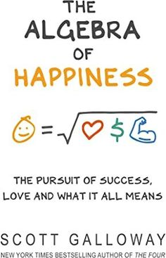 Free Books The Algebra of Happiness, The pursuit of success, love and what it all means, Author : Scott Galloway