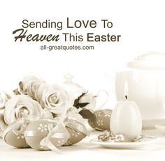 Free Memorial Cards For Easter Sending Love To Heaven This Easter. #easter #easterinheaven #memorial #lovingmemory | all-greatquotes.com