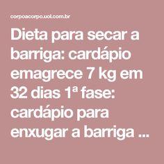 Dieta para secar a barriga: cardápio emagrece 7 kg em 32 dias 1ª fase: cardápio para enxugar a barriga Dieta de emergência