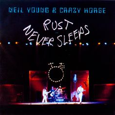 Neil Young - Rust Never Sleeps (1979)