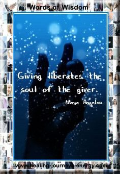 """Giving liberates the soul of the giver."" -Maya Angelou"
