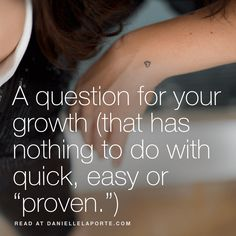"A question for your growth (that has nothing to do with quick, easy or ""proven."")"