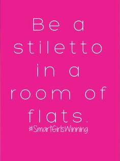 Always be a stiletto...