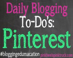 Daily Blogging To-Do's: PINTEREST #bloggingedumacation #blogging101 #blogtips