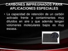 CARBONES IMPREGNADOS PARA APLICACIONES ESPECIALES • La capacidad de retención de un carbón activado frente a contaminantes...