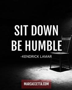 SIT DOWN BE HUMBLE -Kendrick Lamar #quotes #quotestoliveby #behumble #kendricklamar