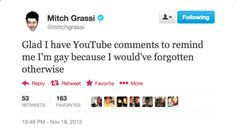 fiercequeengrassi:  mitchgrassi-fangirling:  Glad I have Mitch's Tweets to remind me how awesome he is because I would've forgotten otherwis...