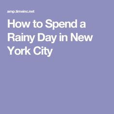 How to Spend a Rainy Day in New York City