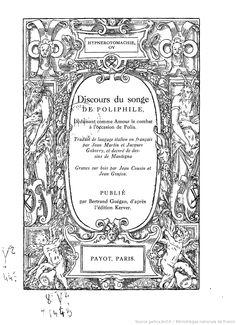 http://gallica.bnf.fr/ark:/12148/bpt6k54425079/f10.highres Hypnerotomachie, ou Discours du songe de Poliphile, déduisant comme amour le combat à l'occasion de Polia / trad. de langage italien en français par Jean Martin et Jacques Gohorry ; décoré de dessins de Mantegna, gravés sur bois par Jean Cousin et Jean Goujon ; publ. par Bertrand Guégan, d'après l'édition Kerver