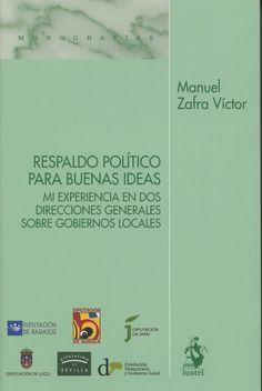 Respaldo político para buenas ideas : mi experiencia en dos Direcciones Generales sobre gobiernos locales / Manuel Zafra Víctor.    Iustel, 2015