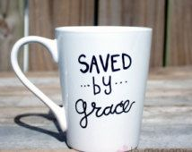 saved by grace and coffee mug - Google Search