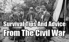 Survival Tips And Advice From The Civil War. Learn amazing tips and advice from the civil war period. See how you can apply these old tips in modern times.