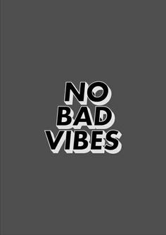 No Bad Vibes.