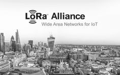LoRa Alliance Protocole pour IoT (Internet of Things/Internet des objets) Paris Skyline, New York Skyline, Wide Area Network, Bluetooth Low Energy, Enterprise Application, Internet Network, Mobile World Congress, Supply Chain Management, Smart City