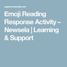 Emoji Reading Response Activity – Newsela | Learning & Support