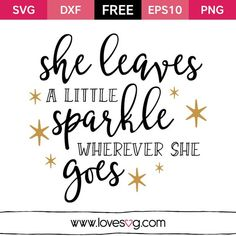 *** FREE SVG CUT FILE for Cricut, Silhouette and more *** She leaves a little sparkle wherever she goes