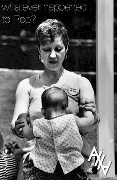 "She's a Pro-Life activist. Although her case won women the ""choice to abort"", Roe (Norma McCorvey) herself was over the gestation limit when the decision was reached. Her son was born and put up for adoption. Roe now feels overwhelming guilt over, in her mind, causing so many deaths, but is grateful her son was given life and that she can now speak out against abortion. It's never too late to wake up to the reality of what abortion does to living human beings. Thanks to Pro-Life feminist ..."
