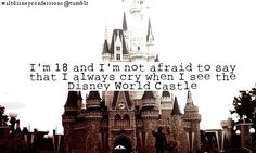 """""""I'm 18 and I'm not afraid to say that I always cry when I see the Disney World Castle"""""""