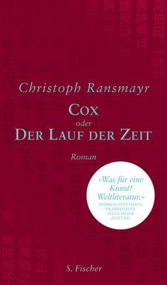 «Cox oder der Lauf der Zeit» von Christoph Ransmayr (S.Fischer) Little Library, Book Lists, Biography, Book Lovers, Documentaries, All About Time, Book Art, Literature, Fiction