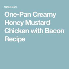 One-Pan Creamy Honey Mustard Chicken with Bacon Recipe