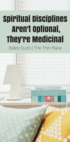 Spiritual Disciplines Aren't Optional, They're Medicinal - The Thin Place