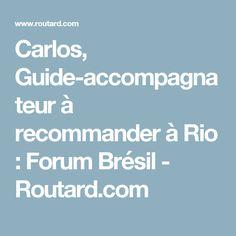 Carlos, Guide-accompagnateur à recommander à Rio : Forum Brésil - Routard.com