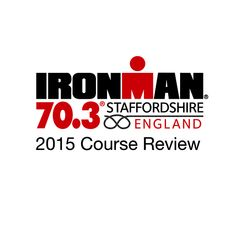 Tri Training Harder's Course Review of IRONMAN 70.3 Staffordshire 2015