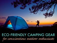 Top Eco-Friendly Camping Gear for Conscientious Outdoor Enthusiasts   Inhabitat - Sustainable Design Innovation, Eco Architecture, Green Building