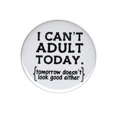 I Can t Adult Today Pinback Button Badge Pin 44mm 1.75 Inch Life Humour Sayings