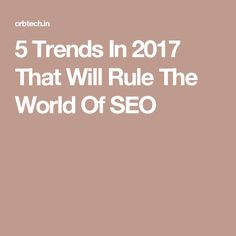 5 Trends In 2017 That Will Rule The World Of SEO