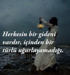 Turkish quote - herkesin bir gideni vardır, içinden bir türlü uğurlayamadığı.