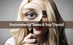 Consequences Of Environmental Toxins On Your Thyroid
