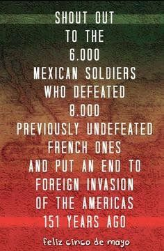 "May 5th, 1862....Hispanics of Mexican heritage would be speaking French, if it hadn't been for ""Cinco de Mayo"", it was the beginning of the fight against the French invasion. Napoleon III, decided to use the opportunity to establish a Latin empire in Mexico that would favor French interests, the Second Mexican Empire."